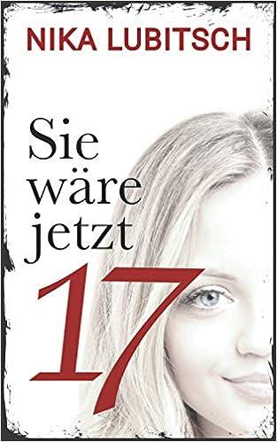 seguro horario abrigo  Sie wäre jetzt 17: Psychothriller: Amazon.de: Lubitsch, Nika: Bücher