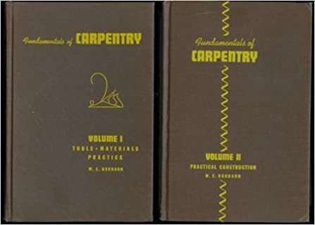 Fundamentals of carpentry two volumes volume 1 tools materials fundamentals of carpentry two volumes volume 1 tools materials practice volume 2 practical construction with blueprints w e durbahn malvernweather Images