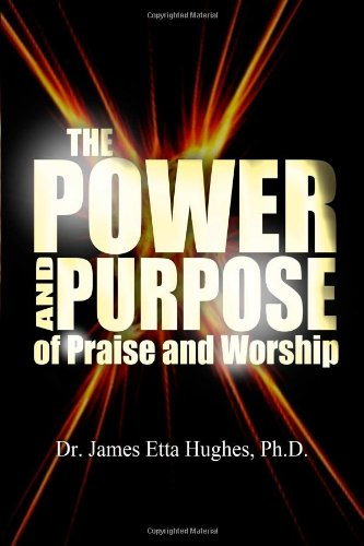 The Power and Purpose of Praise and Worship