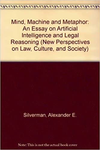 Mind Machine And Metaphor An Essay On Artificial Intelligence And  Mind Machine And Metaphor An Essay On Artificial Intelligence And Legal  Reasoning New Perspectives On Law Culture And Society Alexander E