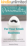 The Power of Personality for Your Small Business: How to use personality to capture the attention, hearts and wallets of customers.