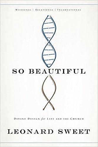 Kostenlose Verkaufsebooks-Downloads So Beautiful: Divine Design for Life and the Church B007K7FL2S FB2 by Leonard Sweet