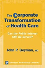 The Corporate Transformation of Health Care: Can the Public Interest Still Be Served?