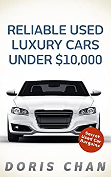 reliable used luxury cars under 10 000 secret used car bargains ebook doris chan. Black Bedroom Furniture Sets. Home Design Ideas