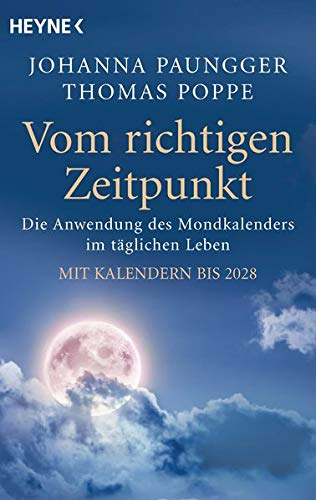 Vom richtigen Zeitpunkt: Die Anwendung des Mondkalenders im täglichen Leben - Mit Kalendern bis 2028 Taschenbuch – 11. Mai 2015 Johanna Paungger Thomas Poppe Heyne Verlag 3453603559
