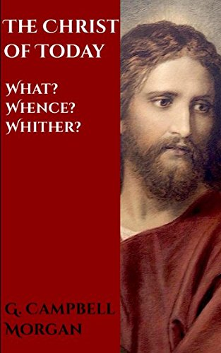 The Christ of Today: What? Whence? Whither?