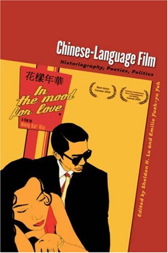 Chinese-Language Film: Historiography, Poetics, Politics