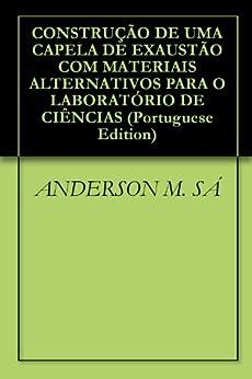 CONSTRUÇÃO DE UMA CAPELA DE EXAUSTÃO COM MATERIAIS ALTERNATIVOS PARA O LABORATÓRIO DE CIÊNCIAS por [SÁ, ANDERSON M., TAVARES, MARCIO R. S. ]