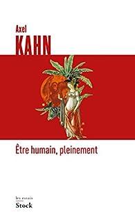 Être humain, pleinement par Axel Kahn