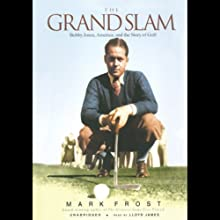The Grand Slam: Bobby Jones, America, and the Story of Golf Audiobook by Mark Frost Narrated by Grover Gardner