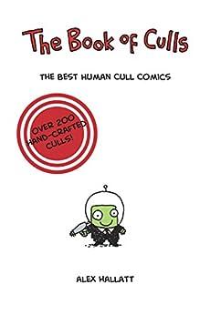 The Book of Culls: The Best Human Cull Comics by [Hallatt, Alex]