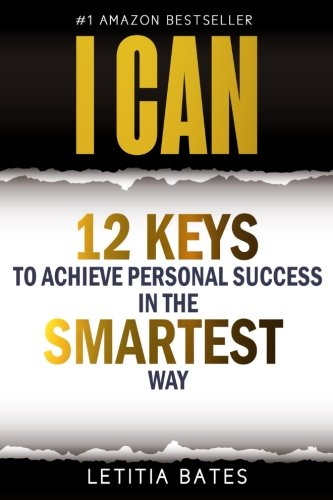 I Can: 12 Keys To Achieve Personal Success In The SMARTEST Way by Batesian Enterprises, LLC