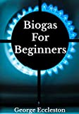 Biogas For Beginners: Off Grid Eco Power a DIY