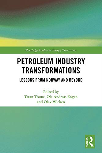 Petroleum Industry Transformations: Lessons from Norway and Beyond (Routledge Studies in Energy Transitions)