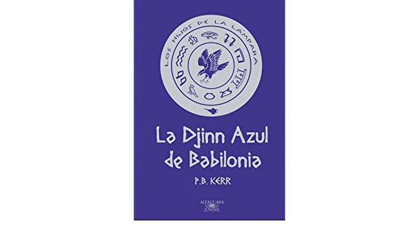 LA DJINN AZUL DE BABILONIA (Alfaguara Juvenil): Amazon.es: P.B. Kerr: Libros