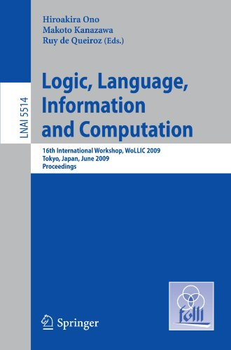 Logic, Language, Information and Computation: 16th International Workshop, WoLLIC 2009, Tokyo, Japan, June 21-24, 2009, Proceedings (Lecture Notes in Computer Science)