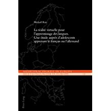 La réalité virtuelle pour lapprentissage des langues: Une étude auprès dadolescents apprenant le français ou lallemand (Mehrsprachigkeit in Europa / Multilingualism in Europe t. 13) (French Edition)