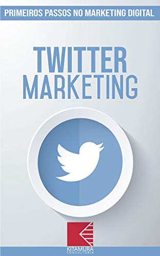 Twitter Marketing: Turbine E Transforme Seu Negócio Com Técnicas De Marketing Digital (Primeiros Passos no Marketing Digital Livro 10)