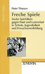 Freche Spiele.: Starke Spielideen gegen Frust und Lustverlust in Schule, Jugendarbeit und Erwachsenenbildung. (Edition Sozial)