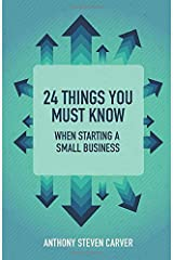 24 Things You Must Know When Starting a Small Business (Steve Carver's Business Book Series) Paperback
