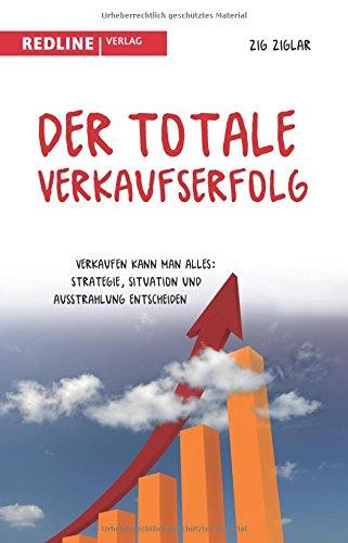 Der totale Verkaufserfolg: Verkaufen kann man alles: Strategie, Situation und Ausstrahlung entscheiden Taschenbuch – 23. Januar 2006 Zig Ziglar Redline Verlag 3636012908 Werbung
