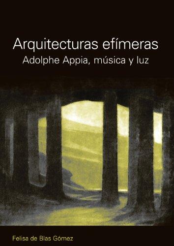 Descargar Libro Arquitecturas Efimeras: Adolphe Appia, Musica Y Luz Felisa Blas Gomez