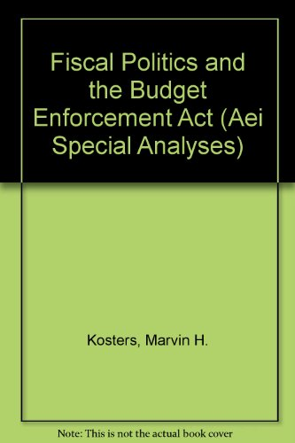Fiscal Politics and the Budget Enforcement Act (Aei Special Analyses)