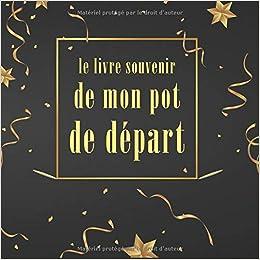 Le Livre Souvenir De Mon Pot De Depart Livre D Or A