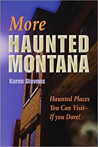 More Haunted Montana: Haunted Places You Can Visit - IF YOU DARE! Paperback – October 1, 2010 by Karen Stevens  (Author)