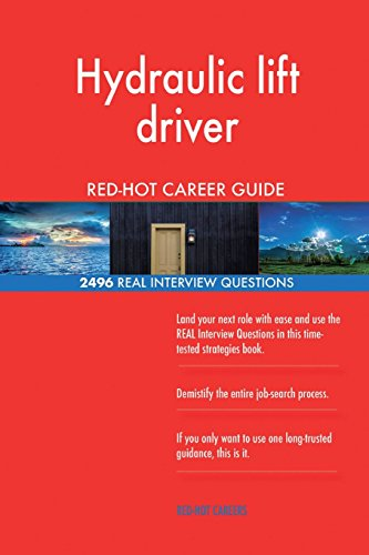 Hydraulic lift driver RED-HOT Career Guide; 2496 REAL Interview Questions ()