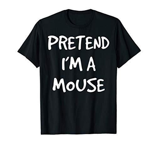 Homemade Mouse Costume (Pretend I'm A Mouse Easy Halloween Costume Shirt Women Girls)