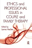Ethics and Professional Issues in Couple and Family Therapy 1st Edition