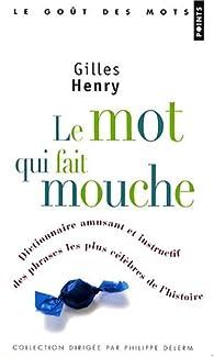 Le mot qui fait mouche : Dictionnaire amusant et instructif des phrases les plus célèbres de l'histoire par Gilles Henry