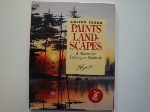 Zoltan Szabo Paints Landscapes: A Watercolor Techniques Workbook (Landscape Painting In Watercolor By Zoltan Szabo)