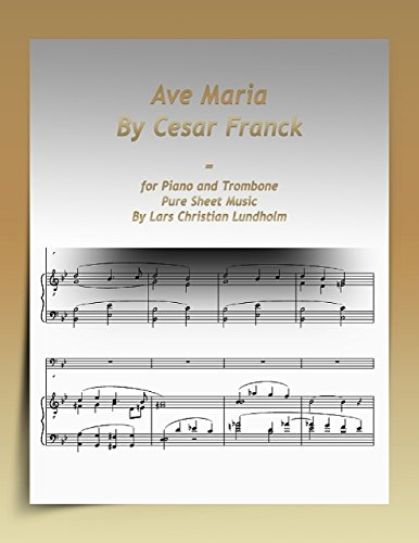Ave Maria By Cesar Franck-for Piano and Trombone Pure Sheet Music By Lars Christian Lundholm (English Edition)