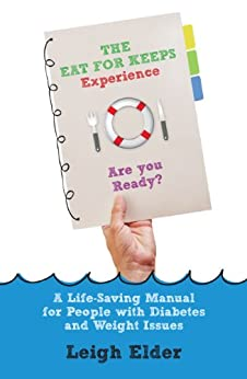 The Eat For Keeps Experience: A Life-Saving Manual for People with Diabetes and Weight issues by [Elder, Leigh]