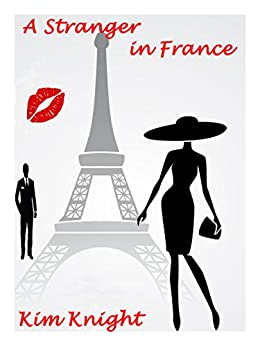 A Stranger in France: A Romantic Suspense Story. by [Knight, Kim]