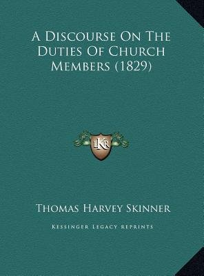 Download A Discourse on the Duties of Church Members (1829) a Discourse on the Duties of Church Members (1829)(Hardback) - 2010 Edition PDF