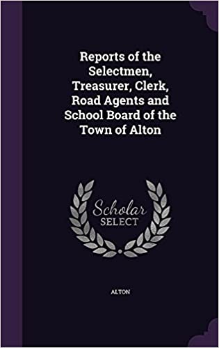 Reports of the Selectmen, Treasurer, Clerk, Road Agents and School Board of the Town of Alton
