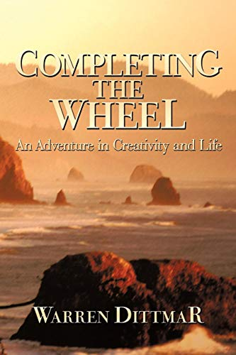 Completing the Wheel: An Adventure in Creativity and Life