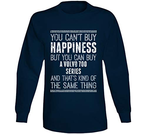 You Can't Buy Happiness Volvo 700 Series Car Lover Enthusiast Worn Look Long Sleeve T Shirt 2XL - Series 700 Volvo