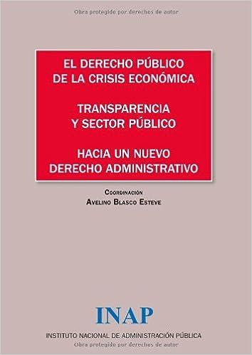 El derecho público de la crisis económica: transparencia y sector público : hacia un nuevo derecho administrativo : IV Congreso de la Asociación ... el 11 de febrero de 2011 en Palma