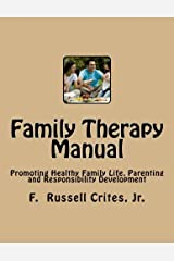 Family Therapy Manual: Promoting Healthy Family Life, Parenting and Responsibility Development Paperback