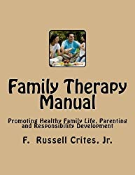 Family Therapy Manual: Promoting Healthy Family Life, Parenting and Responsibility Development