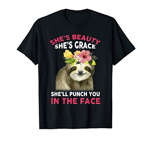 She is beauty shes grace she'll punch you in the face TShirt