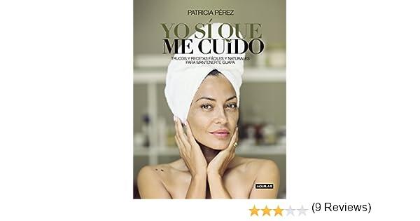 Yo sí que me cuido: Trucos y recetas fáciles y naturales para mantenerte guapa eBook: Patricia Pérez: Amazon.es: Tienda Kindle
