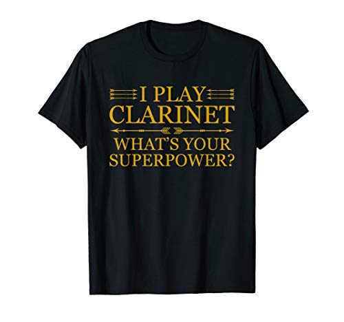 I Play Clarinet What's Your Superpower - Clarinet TShirts