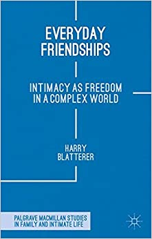 Book Everyday Friendships: Intimacy as Freedom in a Complex World (Palgrave Macmillan Studies in Family and Intimate Life)