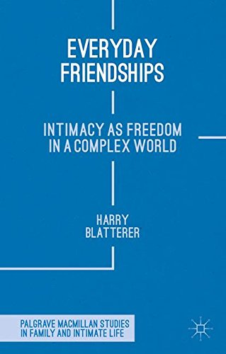 Everyday Friendships: Intimacy as Freedom in a Complex World (Palgrave Macmillan Studies in Family and Intimate Life) by Harry Blatterer