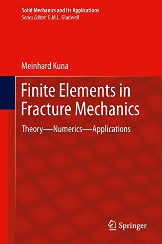 Finite Elements in Fracture Mechanics: Theory - Numerics - Applications (Solid Mechanics and Its Applications)